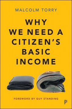 LSE Festival Beveridge 2.0 Preview: 'Why We Need a Citizen's Basic Income: A New Edition or a New Book?' by Malcolm Torry | LSE Review of Books