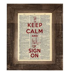 Keep Calm and SIGN ON - ASL Sign Language Print on an Antique Upcycled Bookpage. $7.00, via Etsy.