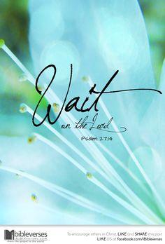 Psalm 27:14  mwordsandthechristianwoman.com