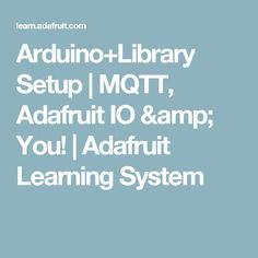 Arduino+Library Setup | MQTT, Adafruit IO & You! | Adafruit Learning System