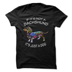 If Its Not A… https://www.sunfrog.com/Pets/If-Its-Not-A-Dachshund-Its-Just-A-Dog.html?64708