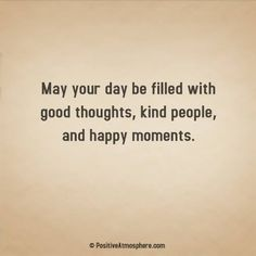 May your day be filled with good thoughts, kind people, and happy moments. Happy Day Quotes, Life Quotes To Live By, Love Quotes, Inspirational Quotes, Live Life, Marriage Advice, Relationship Advice, Relationships, How To Be Irresistible
