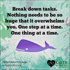 Break down tasks. Nothing needs to be so huge that it overwhelms you. One step at a time. One thing at a time. #quote #success