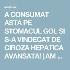 A CONSUMAT ASTA PE STOMACUL GOL SI S-A VINDECAT DE CIROZA HEPATICA AVANSATA! | AM Press Good To Know, Remedies, Health Fitness, Plants, Medicine, Therapy, The Body, Home Remedies, Health And Fitness