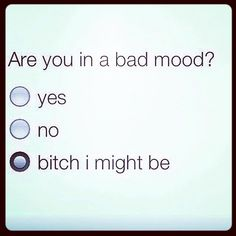 Are you in a bad mood? Lol