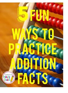 5 Fun Ways to Practice Addition Facts. These are great to use throughout the year to help your student develop addition fact fluency.