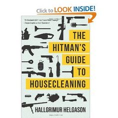 The Hitmans Guide to Housecleaning: Hallgrimur Helgason: Icelandic Author! $4.99 kindle edition.