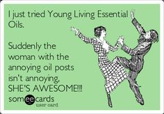 I Just Tried Young Living Essential Oils. Suddenly The Woman With The Annoying Oil Posts Isn't Annoying, SHE'S AWESOME!!! | Congratulations Ecard