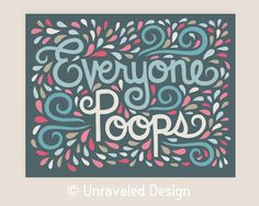 'Everyone Poops' Quote Illustration Print. This is a must in our bathroom! Bathroom Quotes, Bathroom Humor, Bathroom Art, Bathrooms, Bathroom Stuff, Downstairs Bathroom, Bathroom Ideas, Typography Letters, Art Prints