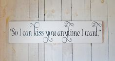 """""""So I can kiss you anytime I want"""" sign  ~ Large 12x48"""" perfect size for over a bed, dresser,french doors!   #anniversary #wedding #gift"""