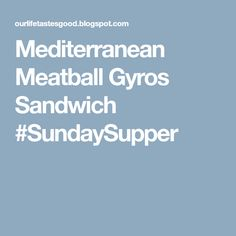 Mediterranean Meatball Gyros Sandwich #SundaySupper