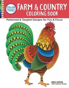 Color This! Farm & Country Coloring Book: Patterned & Tangled Designs for Fun & Focus