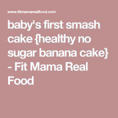 baby's first smash cake {healthy no sugar banana cake} - Fit Mama Real Food
