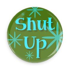 Funny Buttons - Custom Buttons - Promotional Badges - Two word Pins - Wacky Buttons - Shut up