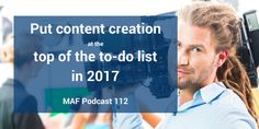 Put content creation at the top of the to-do list in 2017 - MAF112