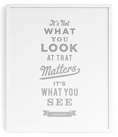 it´s not what you look at that matters it´s what you see