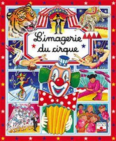 Livre L'imagerie du cirque, collection Les imageries - Redoulès Stéphanie - Misso Isabella - Hus-David Colette - Beaumont Emilie - Catalogue Jeunesse - éditions Fleurus