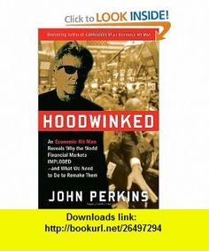 Hoodwinked An Economic Hit Man Reveals Why the World Financial Markets Imploded--and What We Need to Do to Remake Them John Perkins , ISBN-10: 0307589927  ,  , ASIN: B005ZO54CU , tutorials , pdf , ebook , torrent , downloads , rapidshare , filesonic , hotfile , megaupload , fileserve