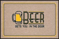 """High Cotton Beer Gets You in The Door Doormat by High Cotton, Inc.. $17.93. Wash with hose. Made in the USA. Humorous doormat. Indoor/outdoor. 0. These humorous doormats are 18"""" x 27' and are made from 100% Olefin Indoor/Outdoor carpet with perfect bound stitched edges. Practical and useful (assuming the recipient has a home with a door)-Funny-Great Gift-Easy to clean with a hose."""