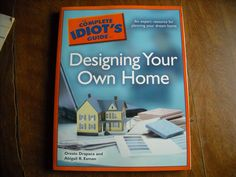 The Complete Idiot's Guide to Designing your Own Home Oreste Drapaca Abigail R. Esman - for sale at Wenzel Thrifty Nickel ecrater store