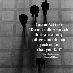 Do not talk too much that you were my others and do not speak so less that you feel. Imam Ali(AS) Islamic Love Quotes, Islamic Inspirational Quotes, Muslim Quotes, Religious Quotes, Hazrat Ali Sayings, Imam Ali Quotes, Quran Quotes, Motivational Leadership Quotes, Love My Parents Quotes