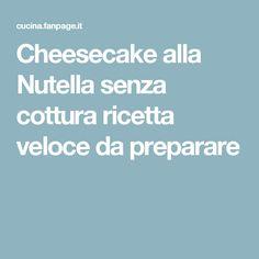 Cheesecake alla Nutella senza cottura ricetta veloce da preparare