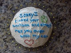 For when you did things in the heat of the moment that you regret:   29 Incredibly Specific Apology Cakes