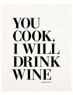 You Cook, I Will Drink Wine Print. Wino. Wine Art. by prettychicsf