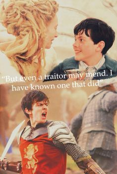 Edmund Pevensie. I love it when Edmund says this in the Horse and his Boy. It shows how much he has changed.