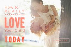 How to really love your child starts with the little things you do as you interact with them during the day. Here are 10 ways to really love your child today!