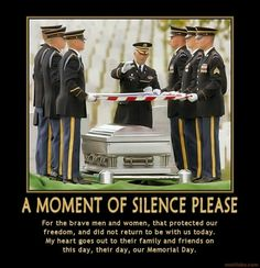 Memorial Day ~ A moment of silence please. For the brave men and women, that protected our freedom, and did not return to be with us . God bless out troops.And God bless America. Memorial Day Quotes, Memorial Day Thank You, Military Love, Military Honors, Military Quotes, Military Pins, Military History, My Champion, Moment Of Silence