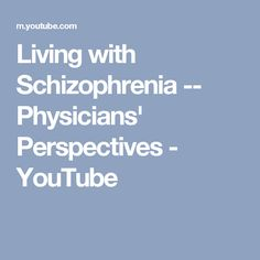 Living with Schizophrenia -- Physicians' Perspectives - YouTube