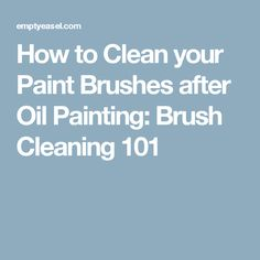 How to Clean your Paint Brushes after Oil Painting: Brush Cleaning 101