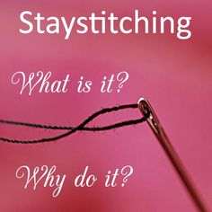 Staystitching.  What is it and why (and where to) do it?--Excellent explanation