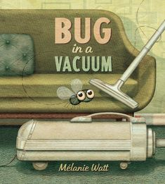 Bug in a Vacuum by Mélanie Watt   The 21 Best Picture Books Of 2015