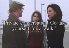 "Just OUAT things- Regina, Archie, Ruby ""Private conversation. Go take yourself for a walk."""
