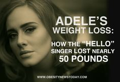 Learn about Adele's Weight Loss and how she lost nearly 50 pounds.