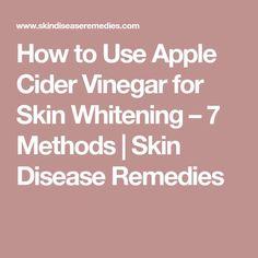 How to Use Apple Cider Vinegar for Skin Whitening – 7 Methods | Skin Disease Remedies