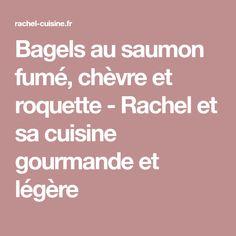Bagels au saumon fumé, chèvre et roquette - Rachel et sa cuisine gourmande et légère