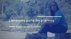 Espacios de Soledad: Lloramos para limpiarnos