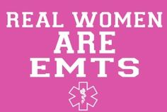 Real Women Are EMT's DANG RIGHT and PROUD OF IT !
