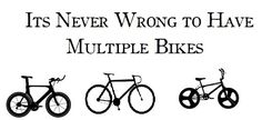 It's actually very much right to have multiple #bikes :) as a family of 4; I know the bikes out number the people in our house 3 to 1 (and that doesn't include the tricycles).