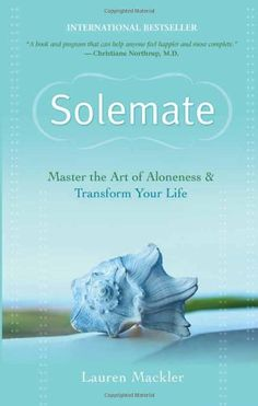 Solemate: Master the Art of Aloneness and Transform Your Life by Lauren Mackler,http://www.amazon.com/dp/1401921442/ref=cm_sw_r_pi_dp_YDHatb1A8DF2P177