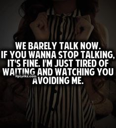 if i talk to you quotes | We Barely Talk Now,If You Wanna Stop Talking ~ Break Up Quote