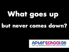 What goes up but never comes down? #Riddles