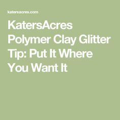 KatersAcres Polymer Clay Glitter Tip: Put It Where You Want It