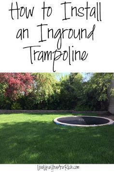 How to Install an Inground Trampoline Step-by-step easy to follow instructions. Inground trampolines are jumped and used more by children than above ground tramps. They are also safer, more convenient for parents of younger kids, and really are not that hard to install. Plus you don't have to mow under or move it!