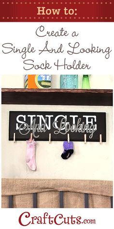 Create a Single and Looking Missing Sock Holder! | Craftcuts.com
