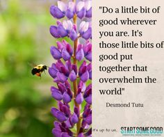 Are you doing a little bit of good wherever you are?