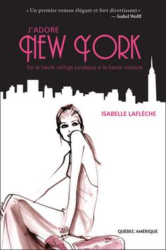 J'adore new york : Laflèche,isabelle - Roman québécois Ally Mcbeal, Isabelle, Lectures, Romans, Im In Love, Book Publishing, Traveling By Yourself, How To Find Out, Aurora Sleeping Beauty